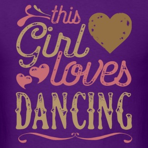 This Girl Loves Dancing Dance T-Shirts - Men's T-Shirt