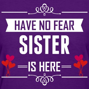 Have No Fear Sister Is Here T-Shirts - Women's T-Shirt