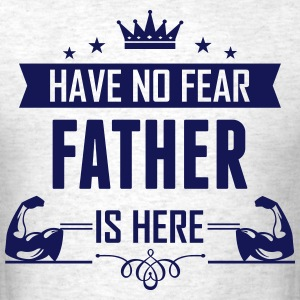 Have No Fear Father Is Here T-Shirts - Men's T-Shirt