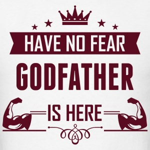 Have No Fear Godfather Is Here T-Shirts - Men's T-Shirt