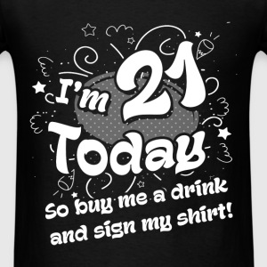 21st birthday -I am 21 today , so buy me a drink   - Men's T-Shirt
