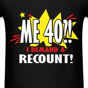 40th birthday - Me 40?! I demand a recount ! - Men's T-Shirt
