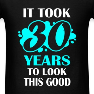 30th  birthday -It took 30 years to look this good - Men's T-Shirt