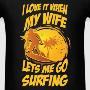 Surfing - I love it when my wife lets me go surfin - Men's T-Shirt
