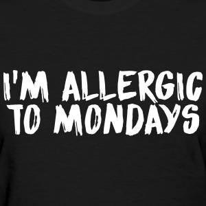 I'm allergic to mondays T-Shirts - Women's T-Shirt