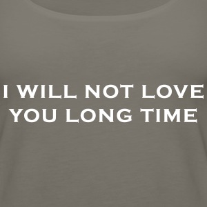 I Will Not Love You Long Time Tanks - Women's Premium Tank Top
