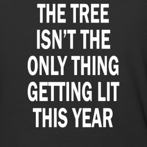 The Tree Isn't The Only Thing Getting Lit This Yea - Baseball T-Shirt