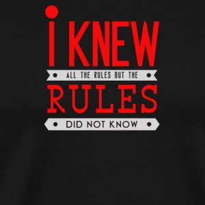 I knew all the rules but the rules did not know - Men's Premium T-Shirt