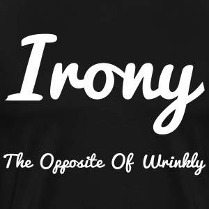 Irony Opposite Of Wrinkly - Men's Premium T-Shirt