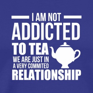 1 I AM NOT ADDICTED TO TEA - Men's Premium T-Shirt