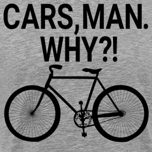 Cars, Man. Why?! Portlandia T-Shirts - Men's Premium T-Shirt