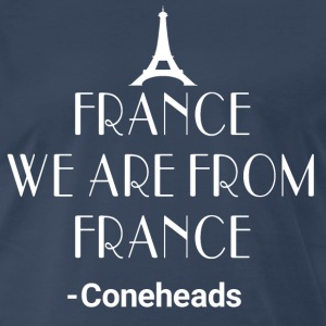 Coneheads Quote - France We Are From France T-Shirts - Men's Premium T-Shirt