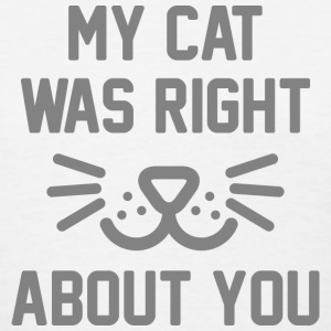 My Cat Was Right - Women's T-Shirt