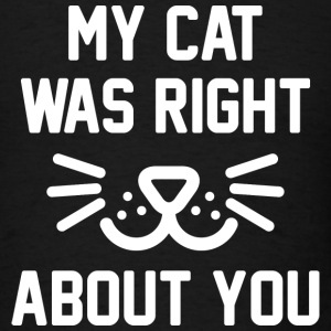 My Cat Was Right - Men's T-Shirt