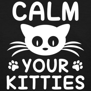 Calm You Kitties - Women's T-Shirt