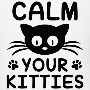Calm You Kitties - Men's T-Shirt