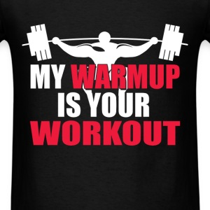 Weightlifting - My warmup is your workout - Men's T-Shirt