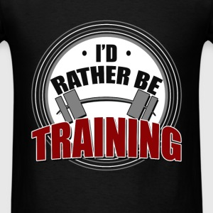 Weightlifting - I'd rather be training - Men's T-Shirt