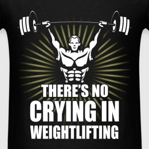 Weightlifting - There's no crying in weightlifting - Men's T-Shirt