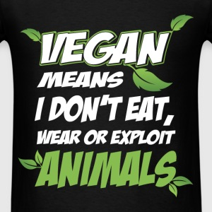 Vegan - Vegans means I don't eat, wear or exploit  - Men's T-Shirt