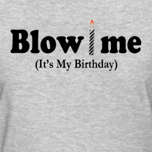 BLOW ME IT'S MY BIRTHDAY T-Shirts - Women's T-Shirt