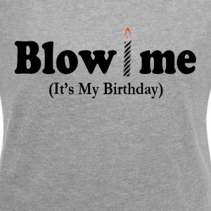 BLOW ME IT'S MY BIRTHDAY T-Shirts - Women´s Rolled Sleeve Boxy T-Shirt