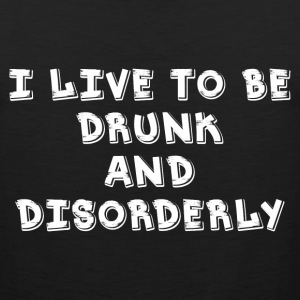I Live DRUNK and Disorder Sportswear - Men's Premium Tank