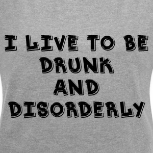 I Live DRUNK and Disorder T-Shirts - Women´s Rolled Sleeve Boxy T-Shirt