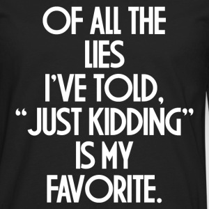 JUST KIDDING IS MY FAVORITE Long Sleeve Shirts - Men's Premium Long Sleeve T-Shirt