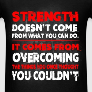 Bodybuilding - Strength doesn't come from what you - Men's T-Shirt