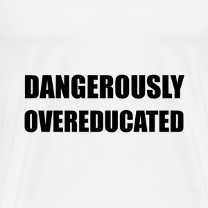 Dangerously Overeductated T-Shirts - Men's Premium T-Shirt