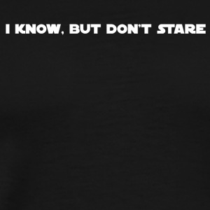 Don't Stare - Men's Premium T-Shirt