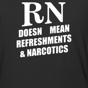 RN Doesn't Mean Refreshments and Narcotics - Baseball T-Shirt