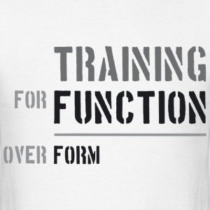Training for Function over Form - Men's T-Shirt