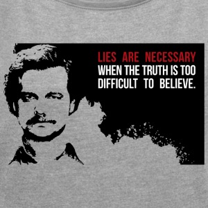 Lies are necessary T-Shirts - Women´s Roll Cuff T-Shirt