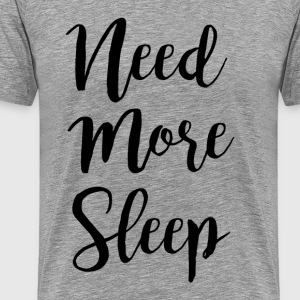 Need More Sleep - Men's Premium T-Shirt