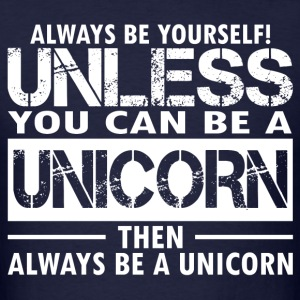 Always Be Yourself Unless You Can Be A Unicorn Th T-Shirts - Men's T-Shirt