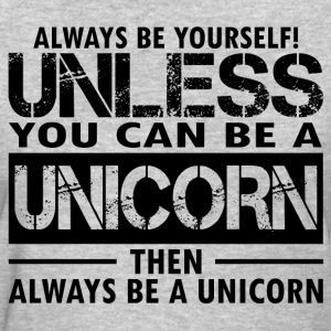Always Be Yourself Unless You Can Be A Unicorn Th T-Shirts - Women's T-Shirt