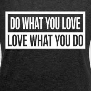 DO WHAT YOU LOVE, LOVE WHAT YOU DO T-Shirts - Women´s Roll Cuff T-Shirt