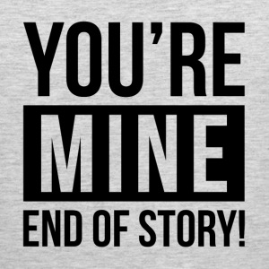 YOU'RE MINE END OF STORY Sportswear - Men's Premium Tank