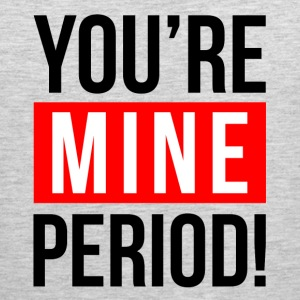 YOU'RE MINE PERIOD! Sportswear - Men's Premium Tank