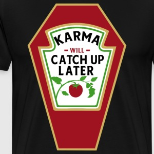 KARMA WILL CATCH UP / KATCHUP LATER T-Shirts - Men's Premium T-Shirt