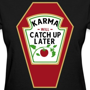 KARMA WILL CATCH UP / KATCHUP LATER T-Shirts - Women's T-Shirt