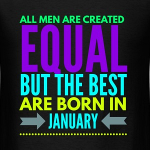 all men are equal best are born in january T-Shirt - Men's T-Shirt