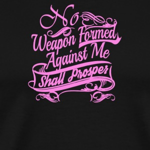 No Weapon formed against me shall prosper - Men's Premium T-Shirt