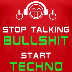 Stop talking Bullshit Start Techno Tanks - Women's Premium Tank Top