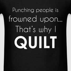 Quilting - Punching people is frowned upon... That - Men's T-Shirt