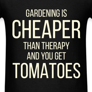 Gardening - Gardening is cheaper than therapy and  - Men's T-Shirt