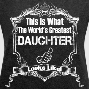 This Is What The World's Greatest Daughter T-Shirts - Women's Roll Cuff T-Shirt
