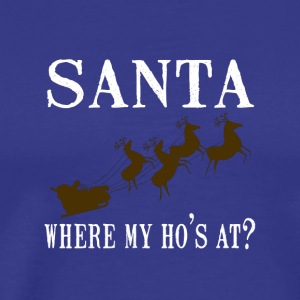 Santa Where My HO'S At? - Men's Premium T-Shirt